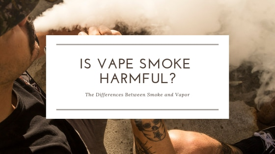 Vape Smoke - Is Vapor Harmful?
