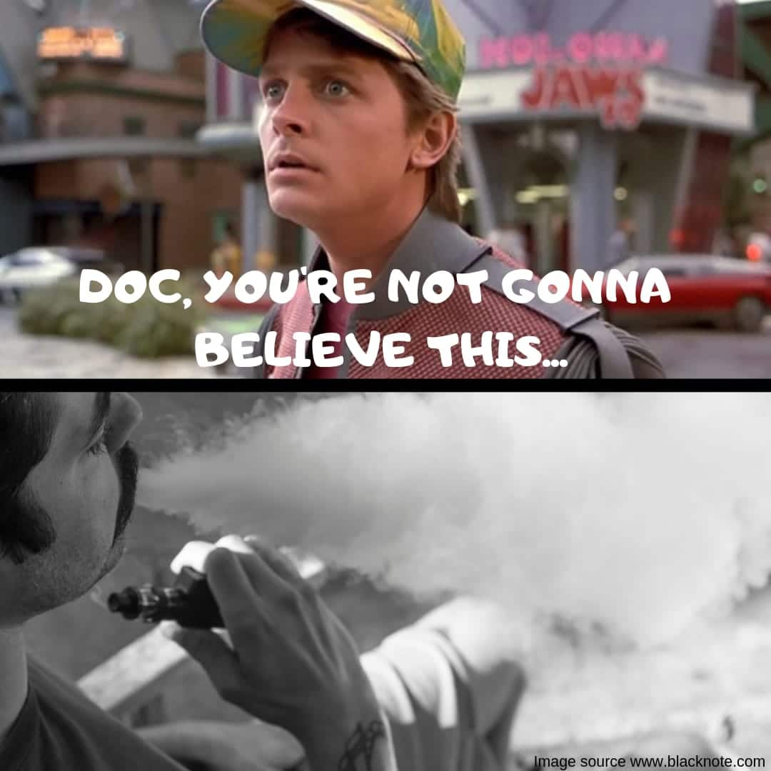 Vape Memes; Doc you're not gonna believe this...