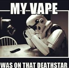 Vape Memes; My vape was on that deathstar...