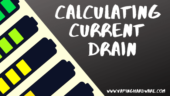 Calculating Current Drain | Understanding Your Vape Batteries